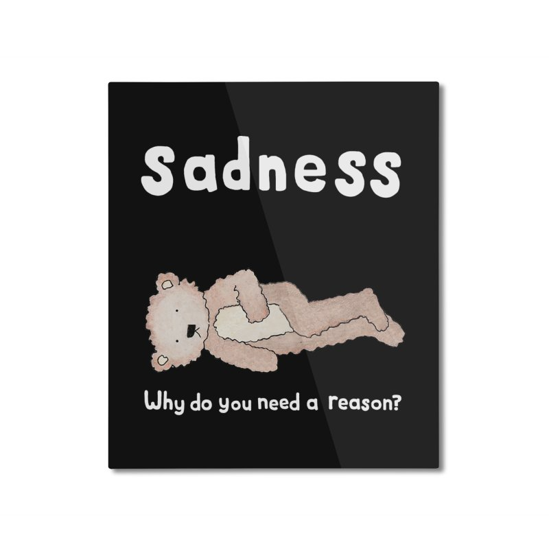 Sadness: Why Do You Need a Reason? Home Mounted Aluminum Print by kathleenfounds's Artist Shop