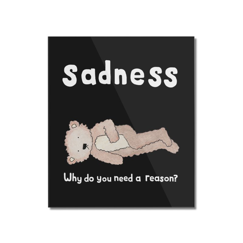 Sadness: Why Do You Need a Reason? Home Mounted Acrylic Print by kathleenfounds's Artist Shop