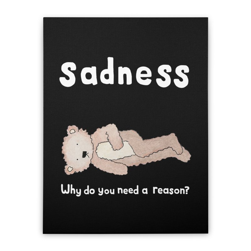 Sadness: Why Do You Need a Reason? Home Stretched Canvas by kathleenfounds's Artist Shop