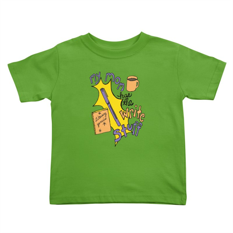 My Mom Has the Write Stuff Kids Toddler T-Shirt by kathleenfounds's Artist Shop