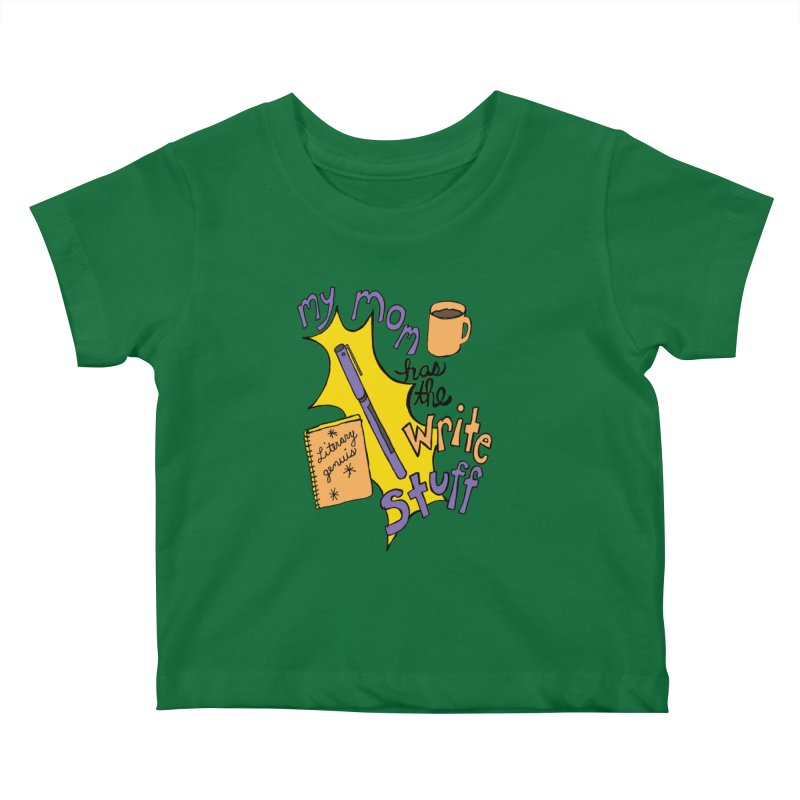 My Mom Has the Write Stuff Kids Baby T-Shirt by kathleenfounds's Artist Shop