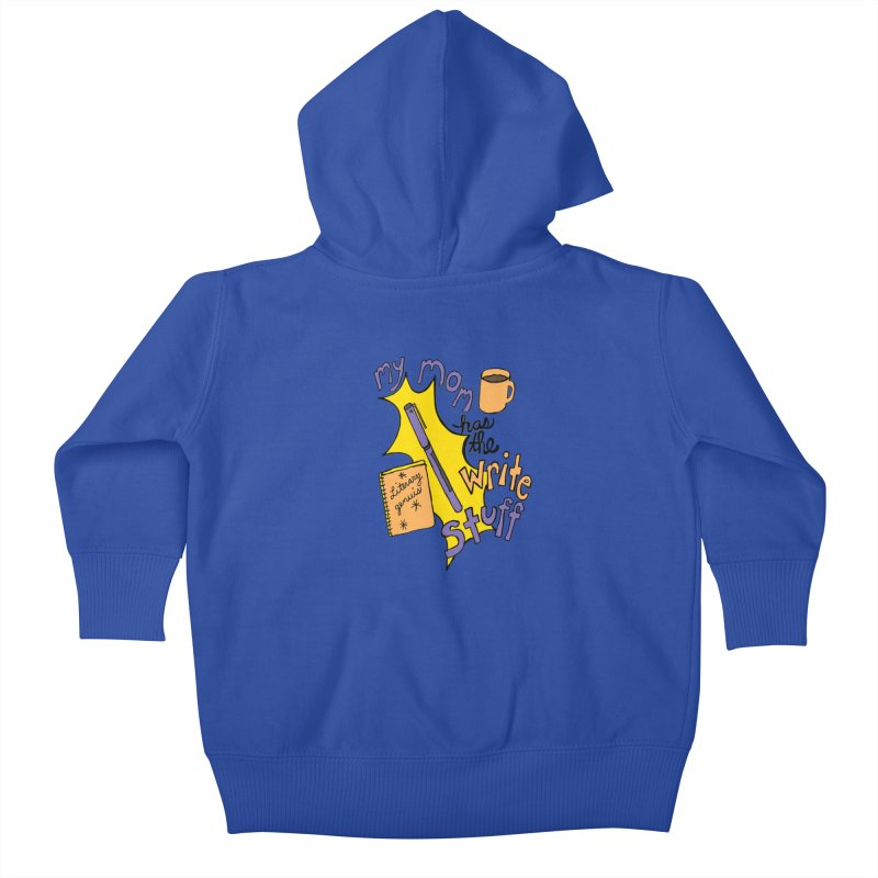 My Mom Has the Write Stuff Kids Baby Zip-Up Hoody by kathleenfounds's Artist Shop