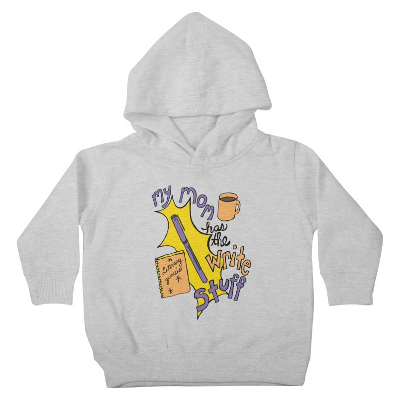My Mom Has the Write Stuff Kids Toddler Pullover Hoody by kathleenfounds's Artist Shop