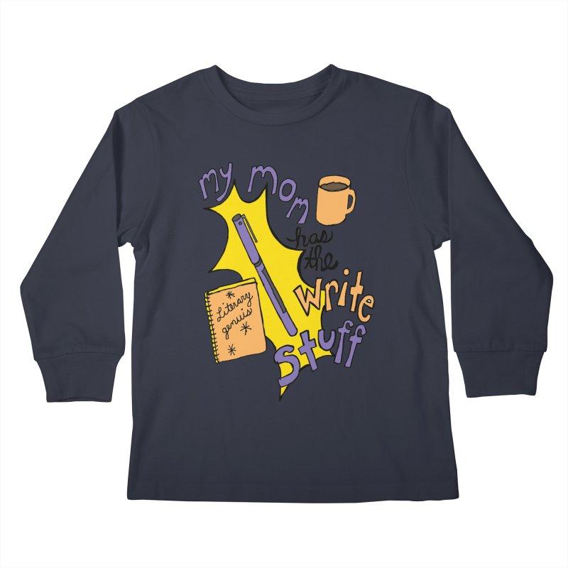 My Mom Has the Write Stuff Kids Longsleeve T-Shirt by kathleenfounds's Artist Shop