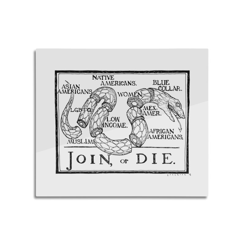 Join, or Die Home Mounted Aluminum Print by Katiecrimespree's Ye Olde Shirt Shoppe