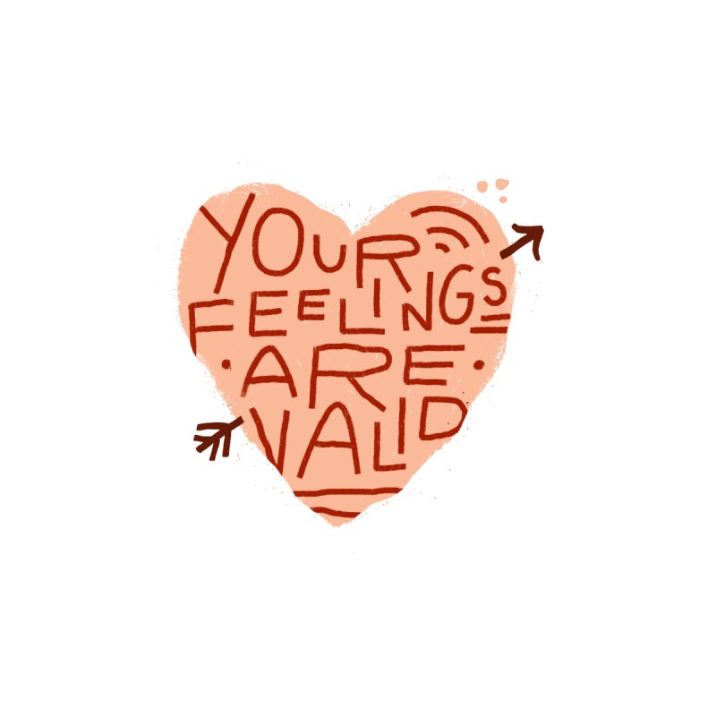 Your Feelings Are Valid Men's T-Shirt by Katie Lukes