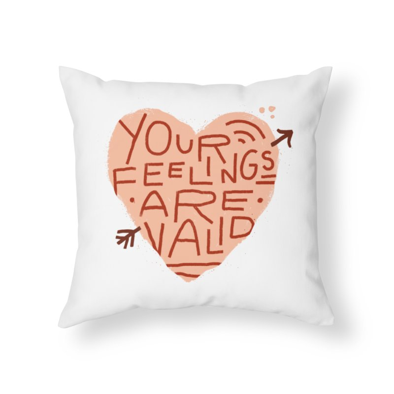 Your Feelings Are Valid Home Throw Pillow by Katie Lukes