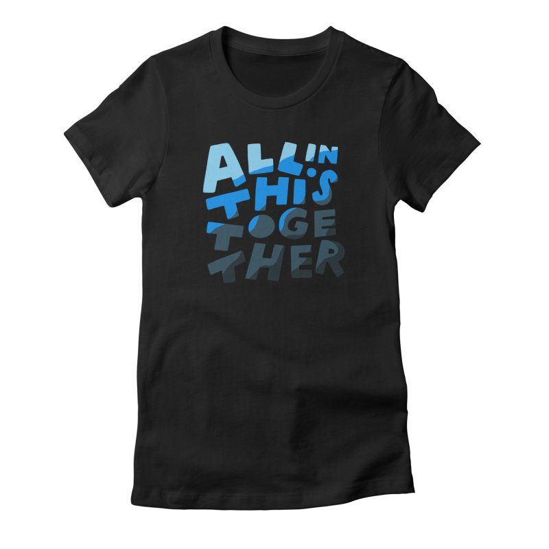 All In This Together Women's T-Shirt by Katie Lukes