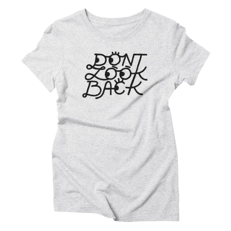 Don't Look Back Women's T-Shirt by Katie Lukes