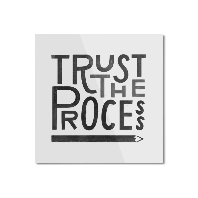 Trust the Process Home Mounted Aluminum Print by Katie Lukes