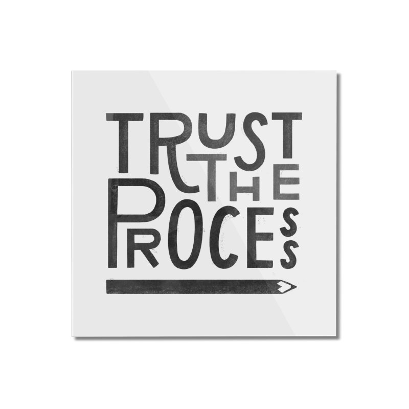 Trust the Process Home Mounted Acrylic Print by Katie Lukes