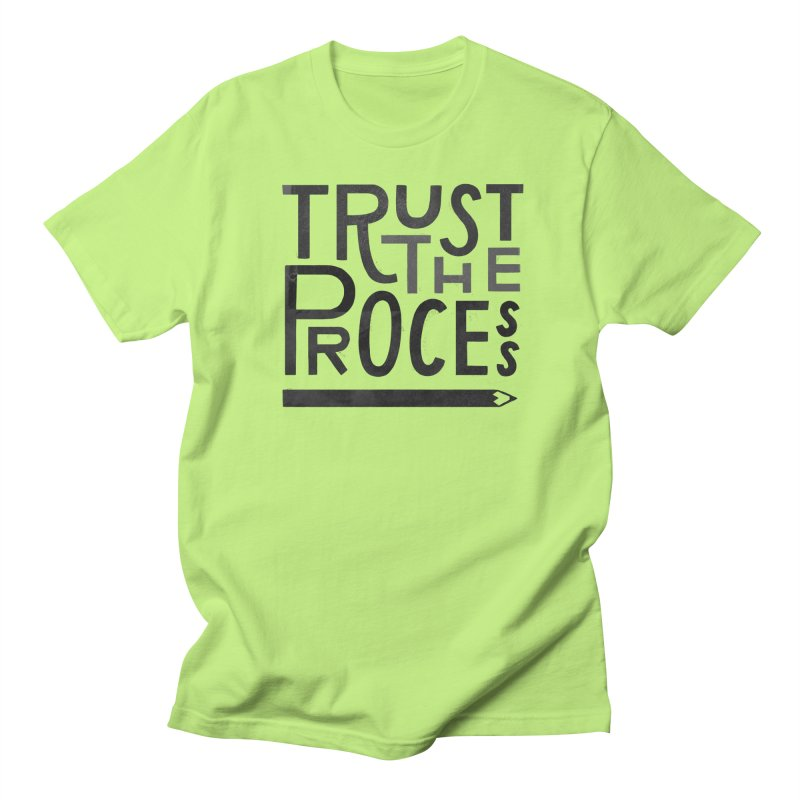 Trust the Process Women's Unisex T-Shirt by Katie Lukes