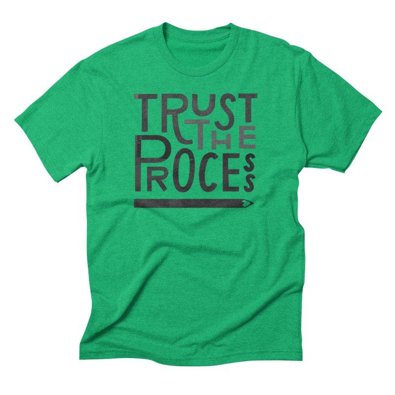 Trust the Process Men's Triblend T-Shirt by Katie Lukes