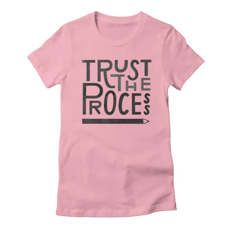 Trust the Process Women's Fitted T-Shirt by Katie Lukes