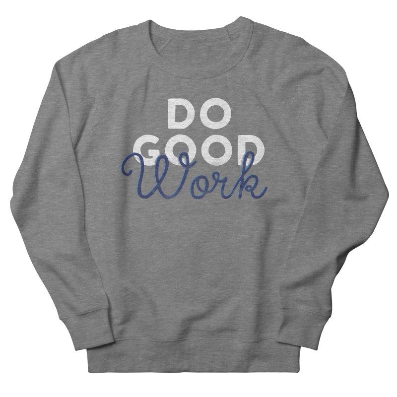 Do Good Men's Sweatshirt by Katie Lukes