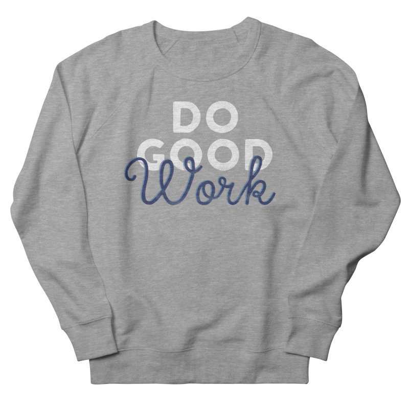 Do Good Men's French Terry Sweatshirt by Katie Lukes