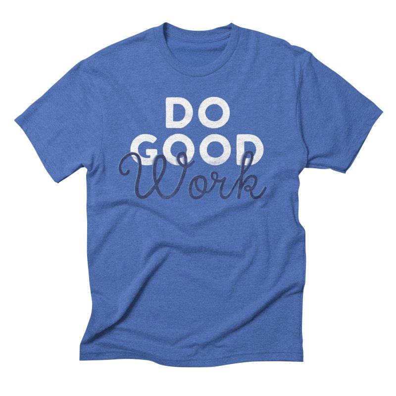Do Good in Men's Triblend T-shirt Blue Triblend by Katie Lukes