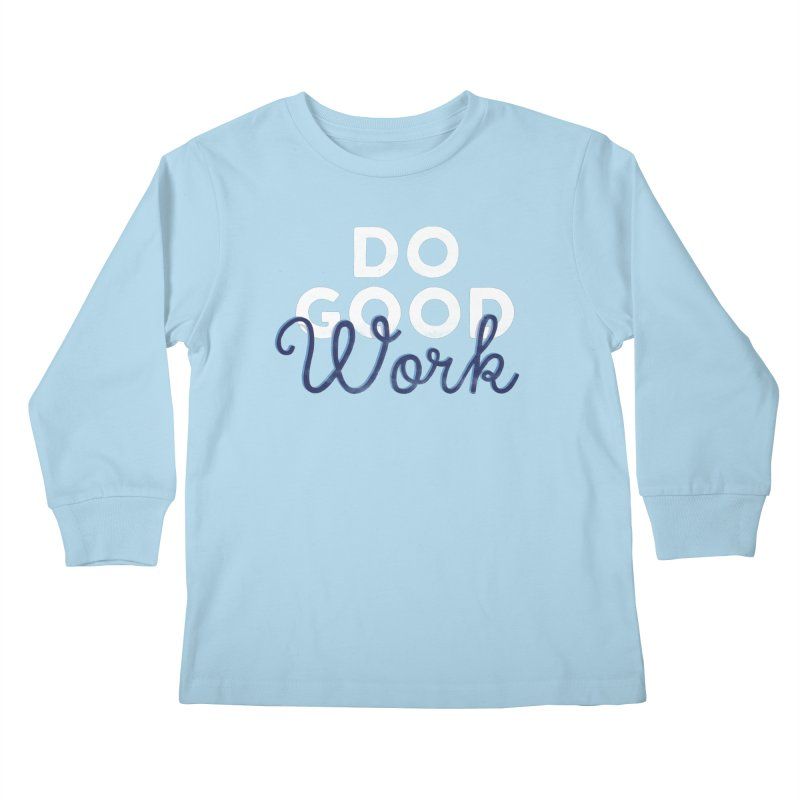 Do Good Kids Longsleeve T-Shirt by Katie Lukes