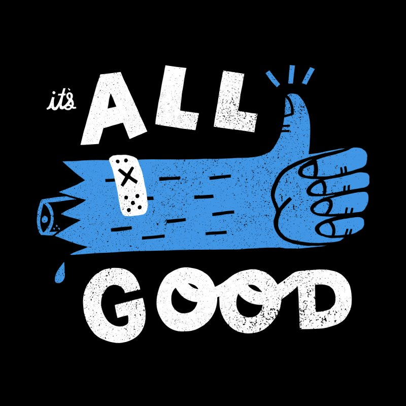 It's All Good Women's T-Shirt by Katie Lukes