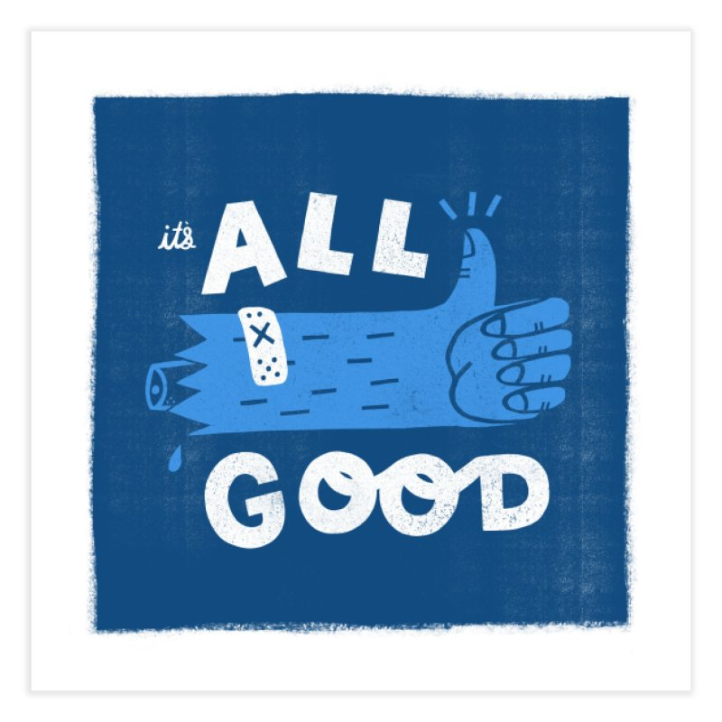 It's All Good Home Fine Art Print by Katie Lukes