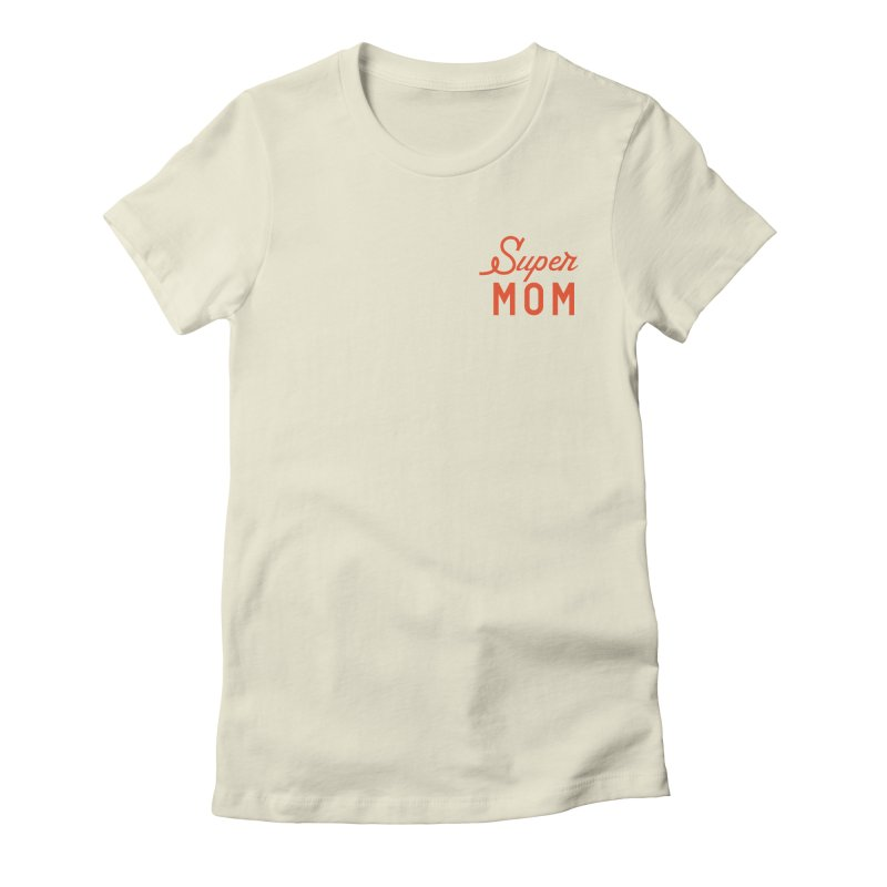 Super Mom Women's Fitted T-Shirt by Katie Rose's Artist Shop