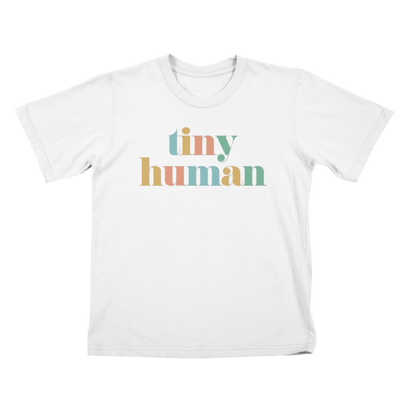 tiny human Kids T-Shirt by Katie Rose's Artist Shop