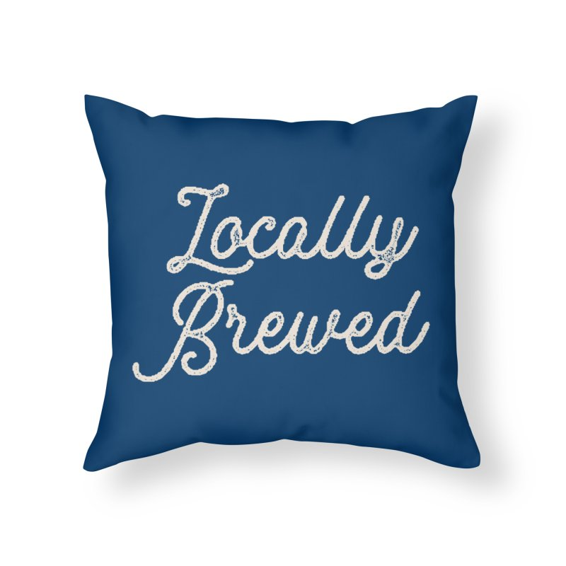 Locally Brewed Home Throw Pillow by Katie Rose's Artist Shop