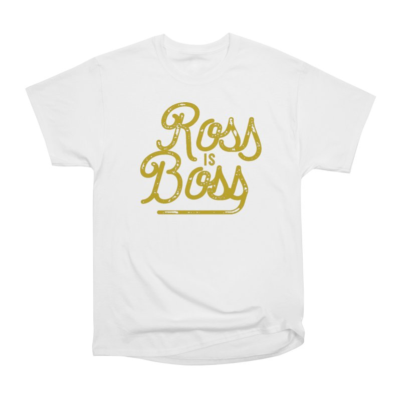 Ross is Boss Women's Heavyweight Unisex T-Shirt by Katie Rose's Artist Shop