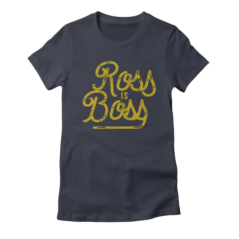 Ross is Boss Women's Fitted T-Shirt by Katie Rose's Artist Shop