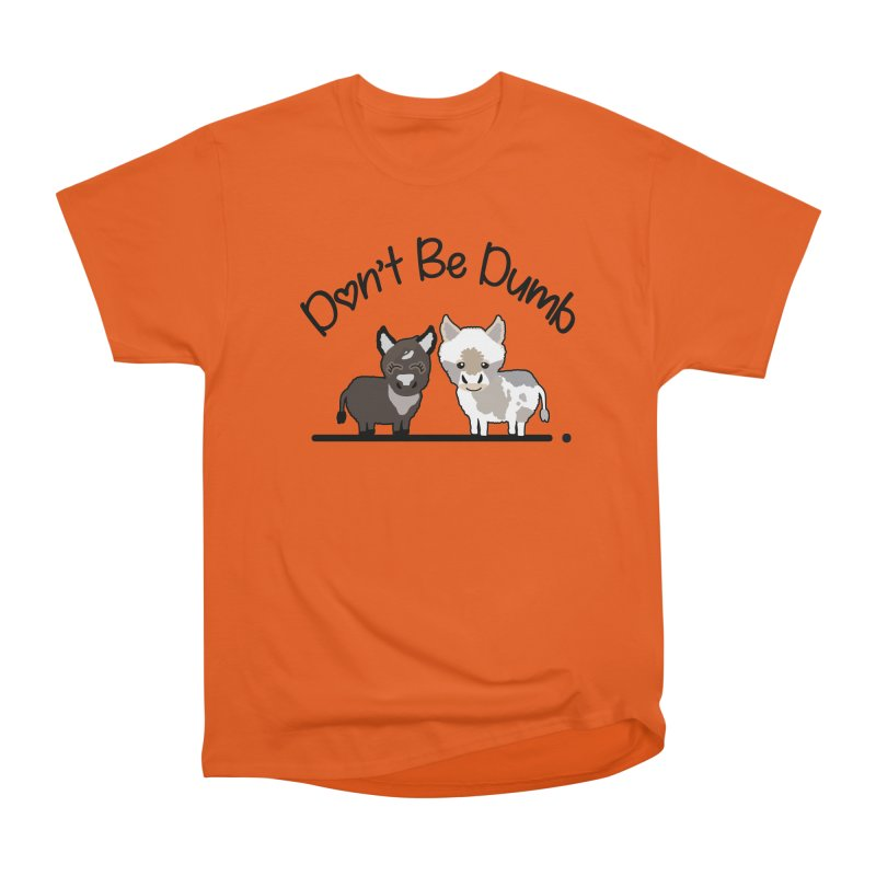 Don't be Dumb Asses. Women's T-Shirt by Visit kawaeetee.com for more!