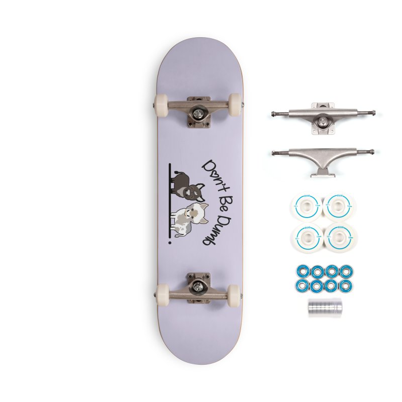Don't be Dumb Asses. Accessories Skateboard by Visit kawaeetee.com for more!