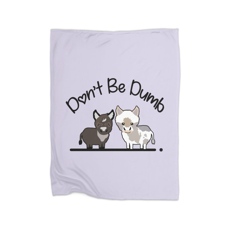 Don't be Dumb Asses. Home Blanket by Visit kawaeetee.com for more!