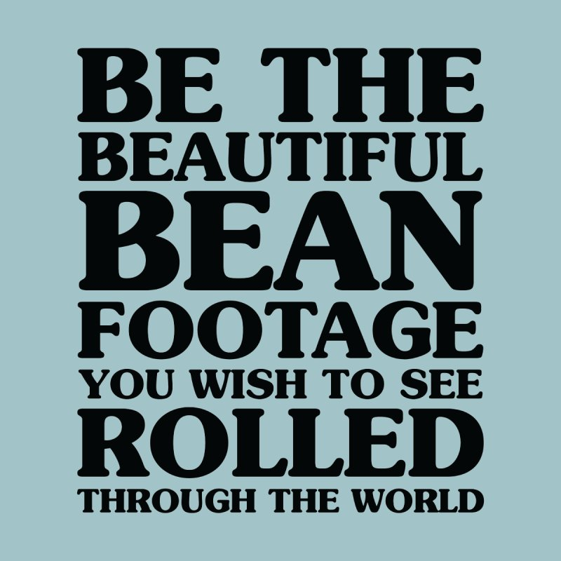 Be the Beautiful Bean Footage You Wish to See Rolled Through the World Women's Sweatshirt by Kaylee Pinecone's Artist Shop