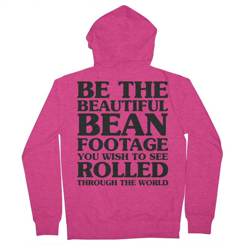 Be the Beautiful Bean Footage You Wish to See Rolled Through the World Women's French Terry Zip-Up Hoody by Kaylee Pinecone's Artist Shop