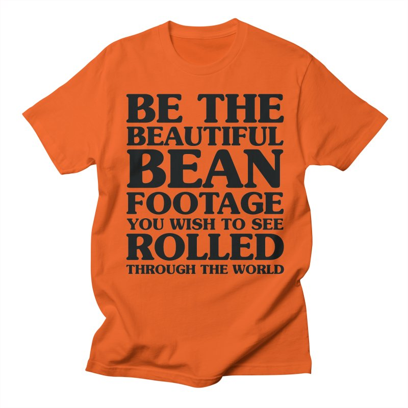 Be the Beautiful Bean Footage You Wish to See Rolled Through the World Men's Regular T-Shirt by Kaylee Pinecone's Artist Shop