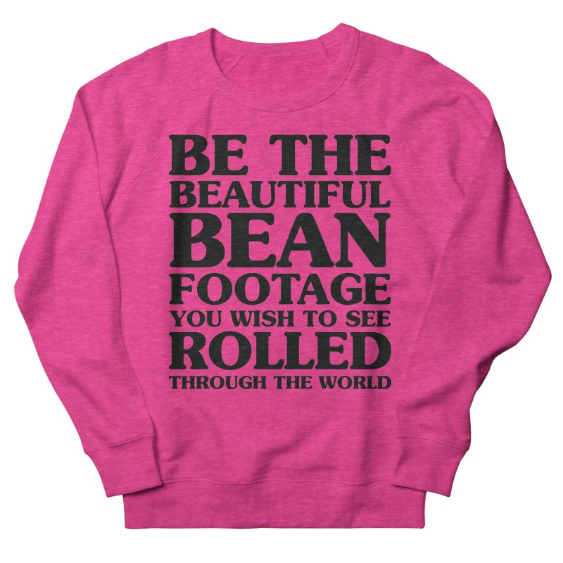 Be the Beautiful Bean Footage You Wish to See Rolled Through the World Women's French Terry Sweatshirt by Kaylee Pinecone's Artist Shop
