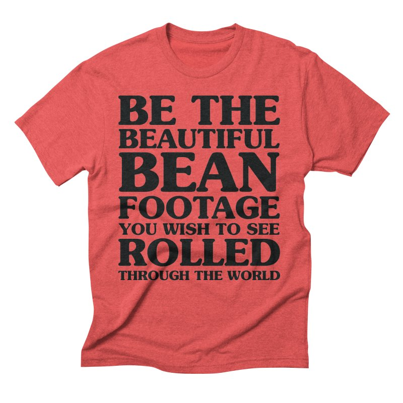 Be the Beautiful Bean Footage You Wish to See Rolled Through the World Men's Triblend T-Shirt by Kaylee Pinecone's Artist Shop