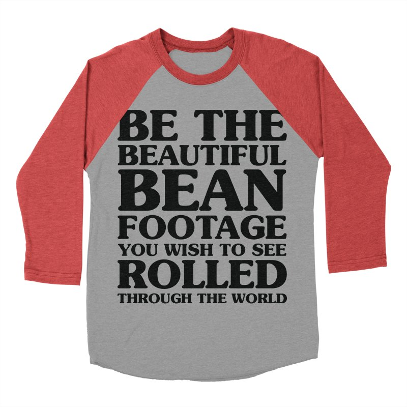 Be the Beautiful Bean Footage You Wish to See Rolled Through the World Men's Baseball Triblend Longsleeve T-Shirt by Kaylee Pinecone's Artist Shop