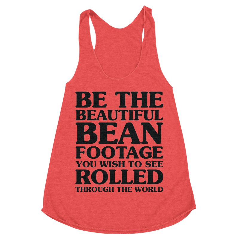 Be the Beautiful Bean Footage You Wish to See Rolled Through the World Women's Racerback Triblend Tank by Kaylee Pinecone's Artist Shop