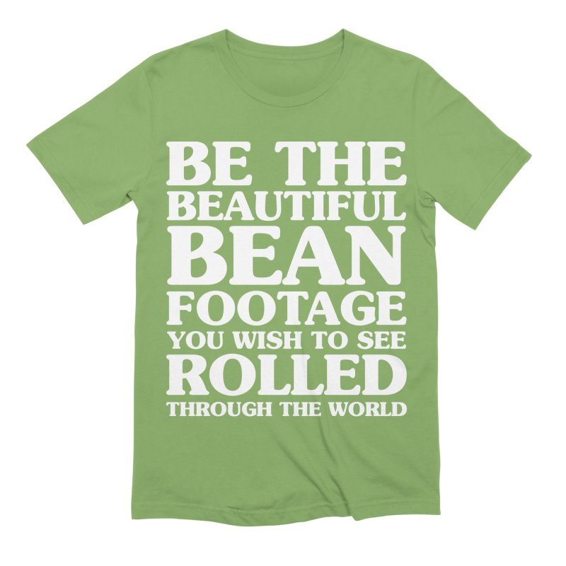 Be The Beautiful Bean Footage You Wish To See Rolled Through the World Men's Extra Soft T-Shirt by Kaylee Pinecone's Artist Shop