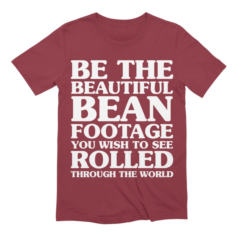Be The Beautiful Bean Footage You Wish To See Rolled Through the World in Men's Extra Soft T-Shirt Scarlet Red by Kaylee Pinecone's Artist Shop