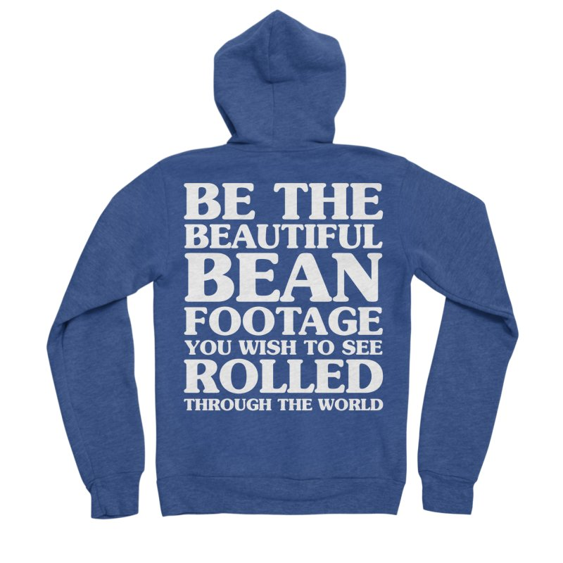 Be The Beautiful Bean Footage You Wish To See Rolled Through the World Men's Sponge Fleece Zip-Up Hoody by Kaylee Pinecone's Artist Shop