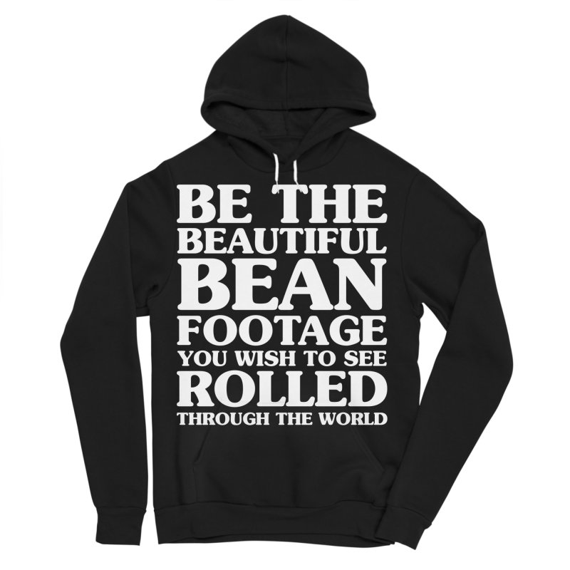 Be The Beautiful Bean Footage You Wish To See Rolled Through the World Men's Sponge Fleece Pullover Hoody by Kaylee Pinecone's Artist Shop