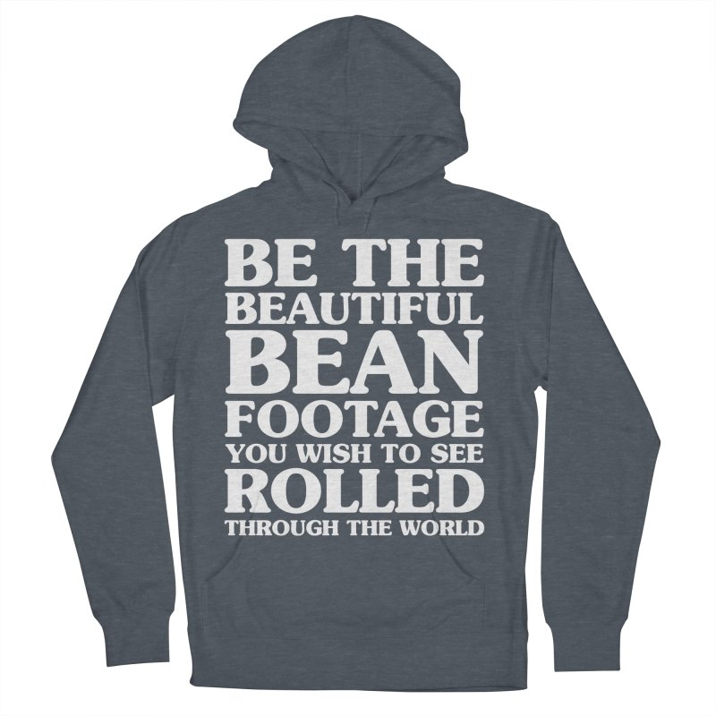 Be The Beautiful Bean Footage You Wish To See Rolled Through the World Women's French Terry Pullover Hoody by Kaylee Pinecone's Artist Shop