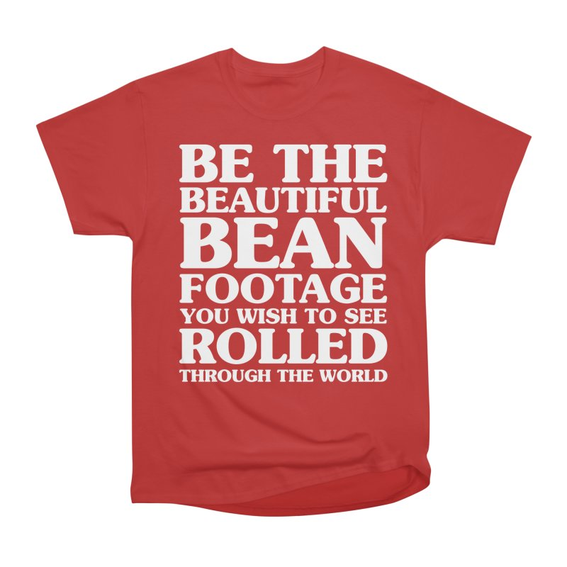 Be The Beautiful Bean Footage You Wish To See Rolled Through the World Women's Heavyweight Unisex T-Shirt by Kaylee Pinecone's Artist Shop