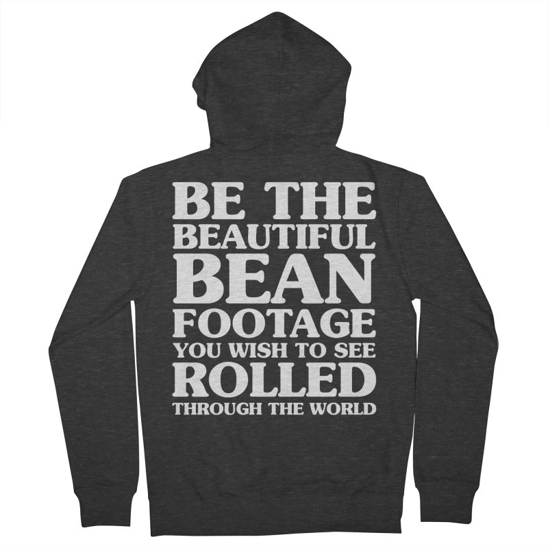 Be The Beautiful Bean Footage You Wish To See Rolled Through the World Women's Zip-Up Hoody by Kaylee Pinecone's Artist Shop