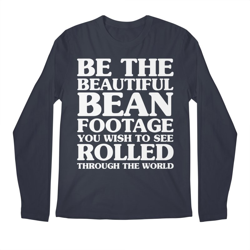 Be The Beautiful Bean Footage You Wish To See Rolled Through the World Men's Regular Longsleeve T-Shirt by Kaylee Pinecone's Artist Shop