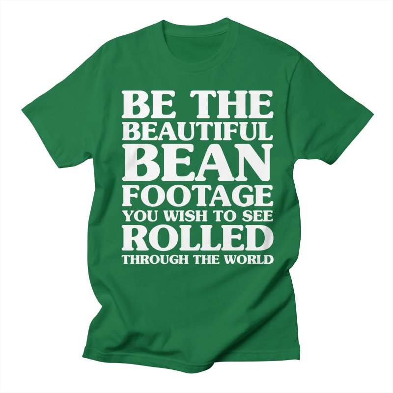 Be The Beautiful Bean Footage You Wish To See Rolled Through the World Women's Regular Unisex T-Shirt by Kaylee Pinecone's Artist Shop