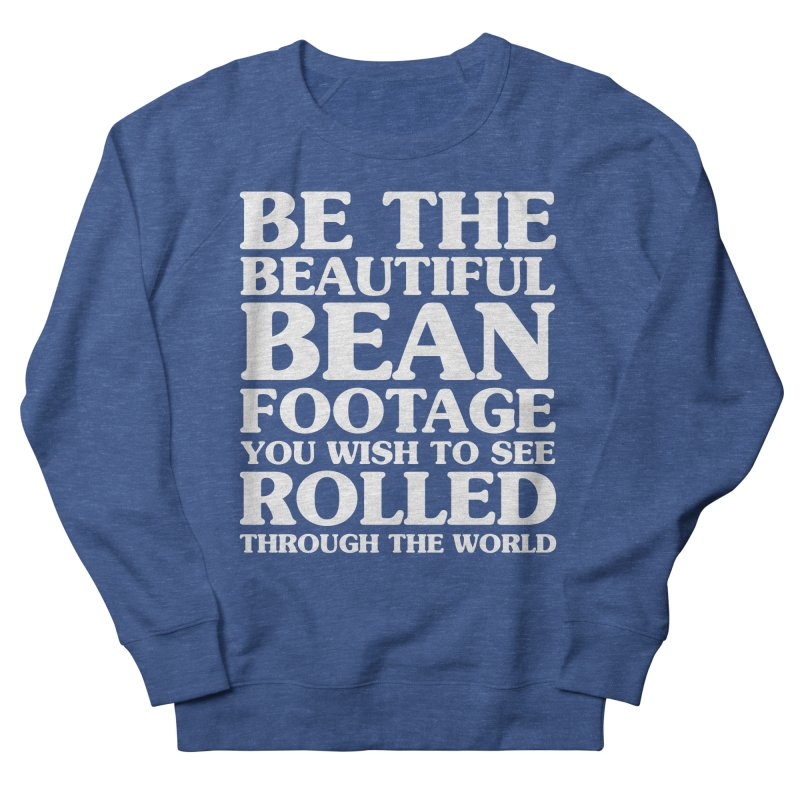 Be The Beautiful Bean Footage You Wish To See Rolled Through the World Men's French Terry Sweatshirt by Kaylee Pinecone's Artist Shop