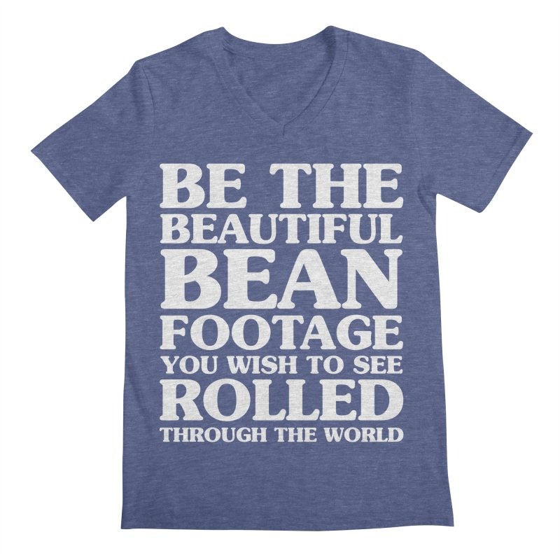 Be The Beautiful Bean Footage You Wish To See Rolled Through the World Men's Regular V-Neck by Kaylee Pinecone's Artist Shop